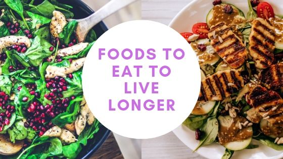 Foods to eat to live longer happier & Healthier